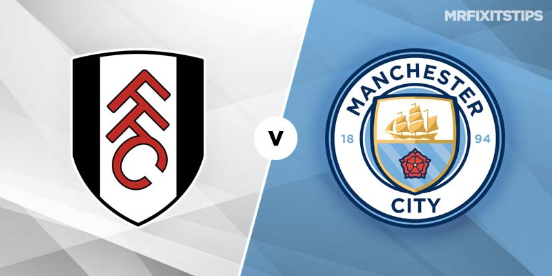 Fulham vs Manchester City Betting Tips & Preview