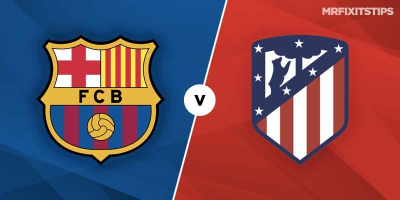 Barcelona vs Atletico Madrid Betting Tips & Preview