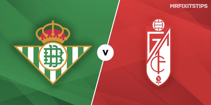 Real Betis vs Granada Betting Tips and Predictions - MrFixitsTips