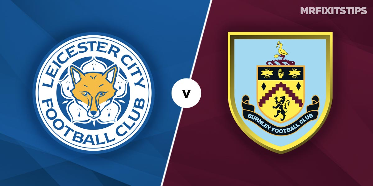 Leicester City vs Burnley Prediction and Betting Tips