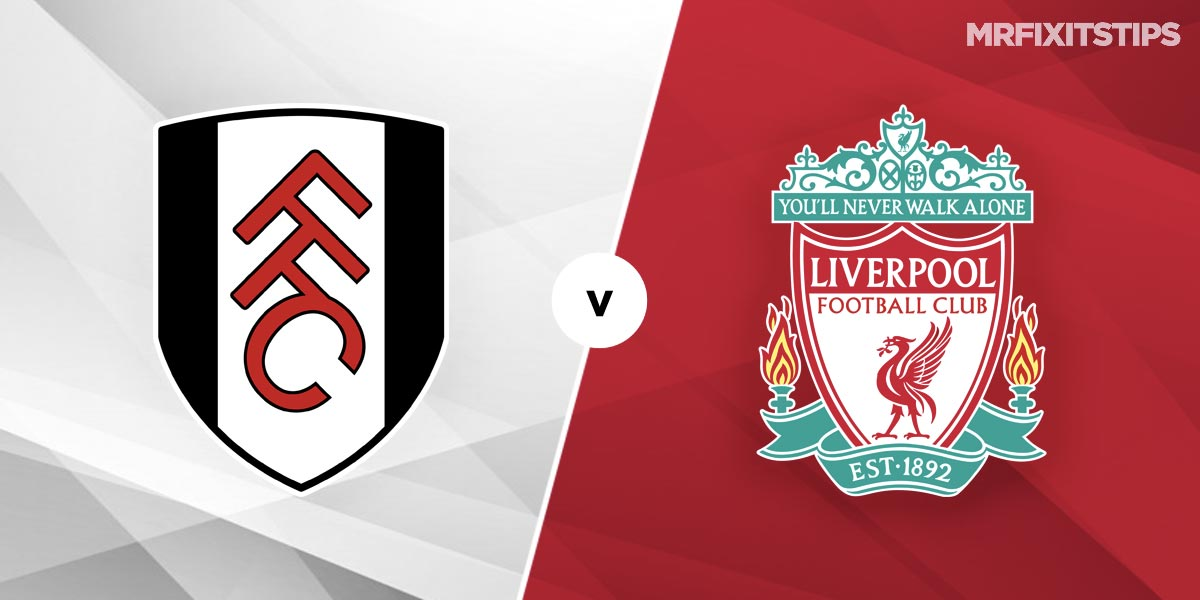 Fulham Vs Liverpool Prediction And Betting Tips Mrfixitstips