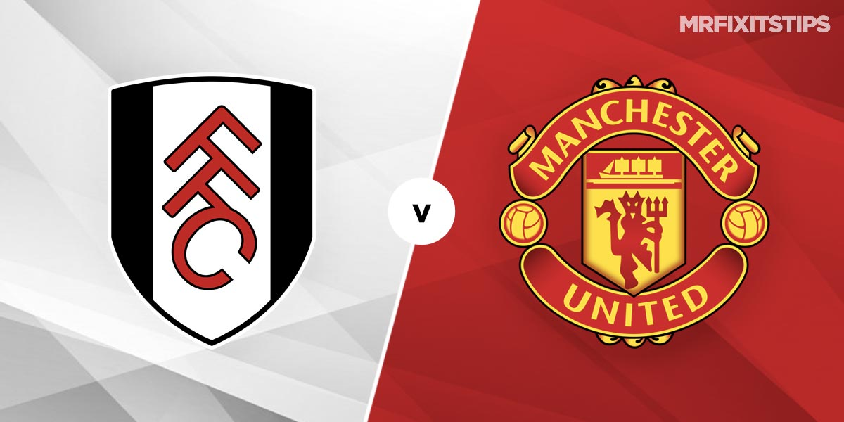 Fulham vs Man United Prediction and Betting Tips